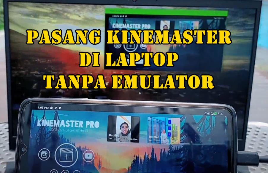 Pasang kinemaster di laptop tanpa emulator