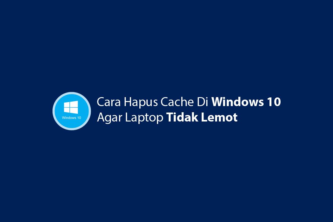 hapus cache di windows 10